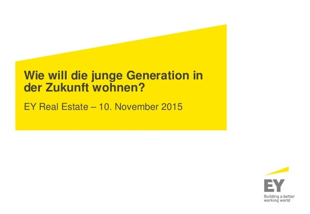 Wie will die junge Generation in der Zukunft wohnen? EY Real Estate – 10. November 2015