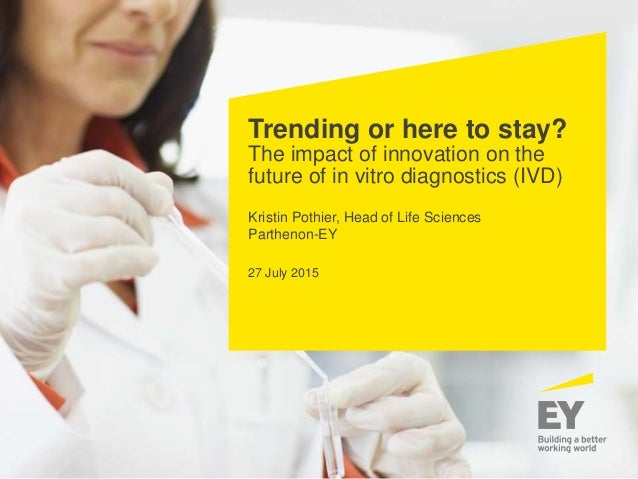 Trending or here to stay? The impact of innovation on the future of in vitro diagnostics (IVD) Kristin Pothier, Head of Li...
