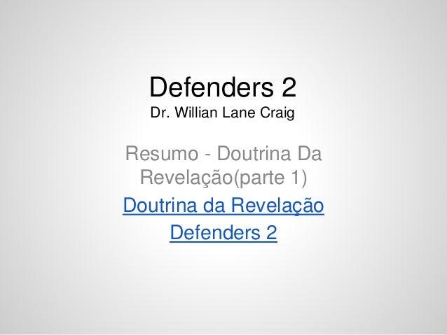 Resumo - Doutrina Da Revelação(parte 1) Doutrina da Revelação Defenders 2 Defenders 2 Dr. Willian Lane Craig