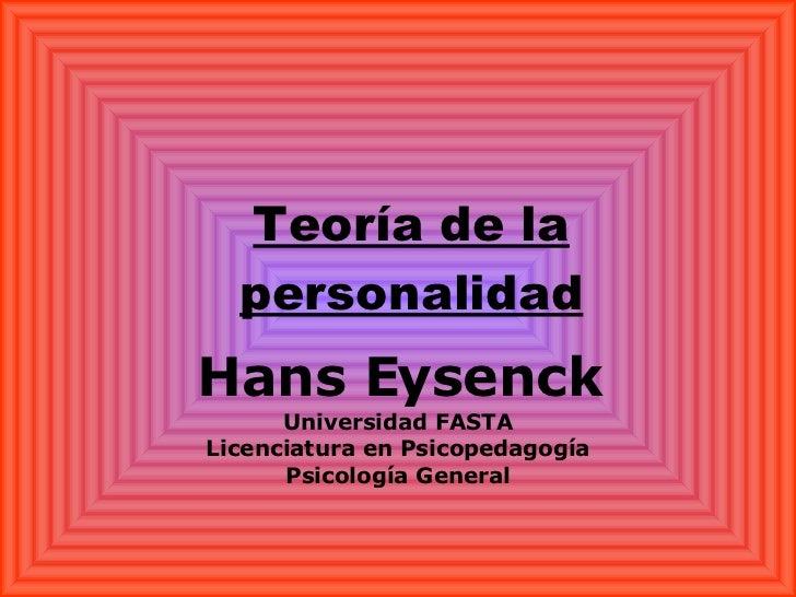 Teoría de la personalidad Hans Eysenck Universidad FASTA Licenciatura en Psicopedagogía Psicología General