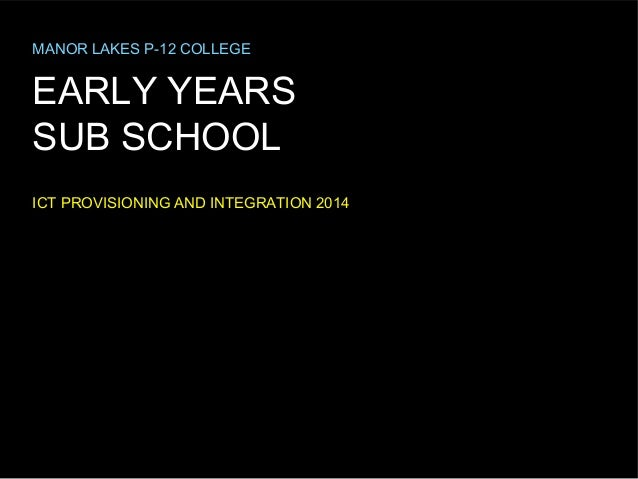MANOR LAKES P-12 COLLEGE  EARLY YEARS SUB SCHOOL ICT PROVISIONING AND INTEGRATION 2014
