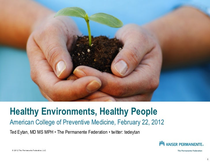 Healthy Environments, Healthy PeopleAmerican College of Preventive Medicine, February 22, 2012Ted Eytan, MD MS MPH • The P...