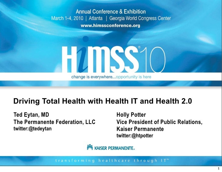 Driving Total Health with Health IT and Health 2.0 Ted Eytan, MD                    Holly Potter The Permanente Federation...