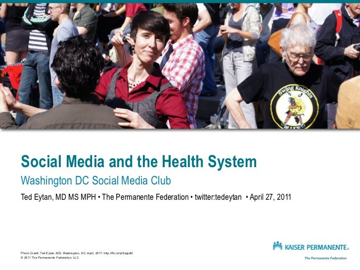Social Media and the Health SystemWashington DC Social Media ClubTed Eytan, MD MS MPH • The Permanente Federation • twitte...