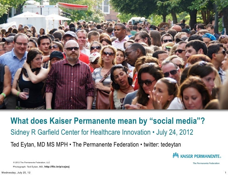 "What does Kaiser Permanente mean by ""social media""?      Sidney R Garfield Center for Healthcare Innovation • July 24, 201..."
