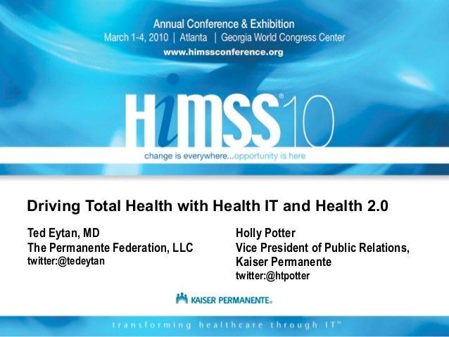 Driving Total Health with Health IT and Health 2.0Ted Eytan, MD                    Holly PotterThe Permanente Federation, ...