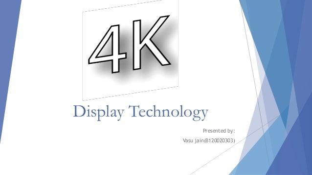 Display Technology Presented by: Vasu jain(B120020303)