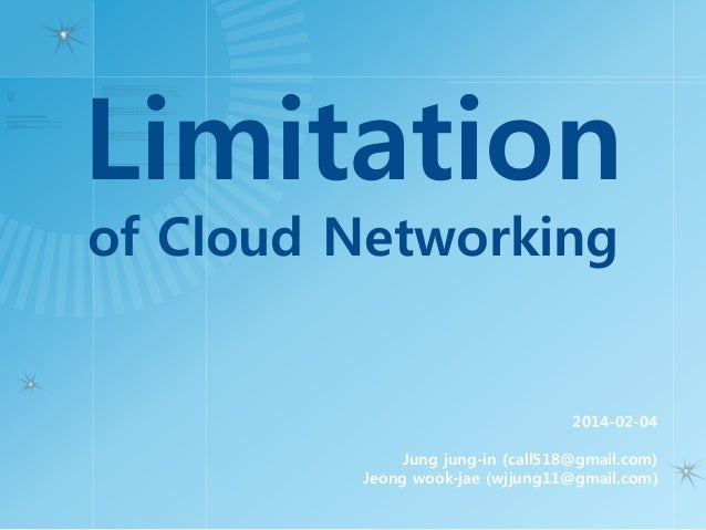 Limitation of Cloud Networking 2014-02-04 Jung jung-in (call518@gmail.com) Jeong wook-jae (wjjung11@gmail.com)
