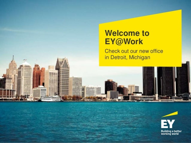 Welcome to EY@Work Check out our new office in Detroit, Michigan