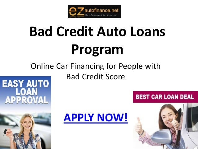 Bad Credit Auto Loans      ProgramOnline Car Financing for People with         Bad Credit Score         APPLY NOW!
