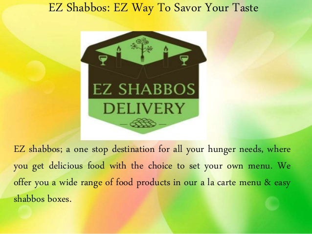 EZ Shabbos: EZ Way To Savor Your Taste EZ shabbos; a one stop destination for all your hunger needs, where you get delicio...