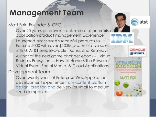 17 Management Team • Matt Fok, Founder & CEO • Over 20 years of proven track record of enterprise application product mana...