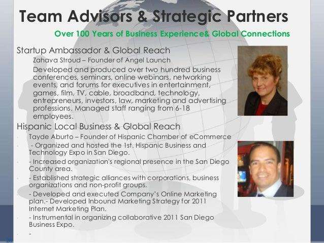 20 Team Advisors & Strategic Partners Startup Ambassador & Global Reach Zahava Stroud – Founder of Angel Launch Developed ...