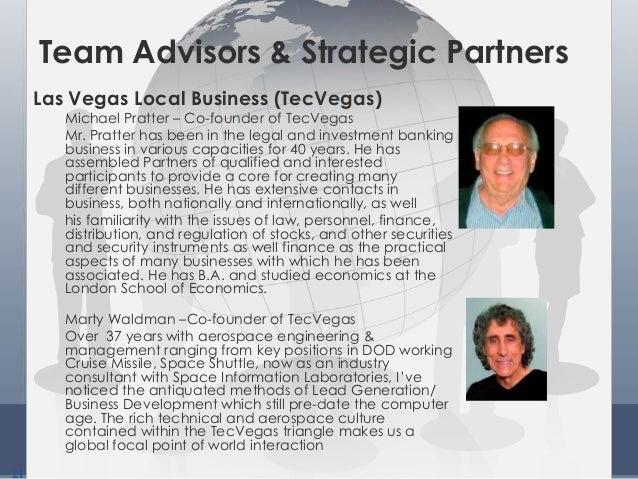 21 Team Advisors & Strategic Partners Las Vegas Local Business (TecVegas) Michael Pratter – Co-founder of TecVegas Mr. Pra...