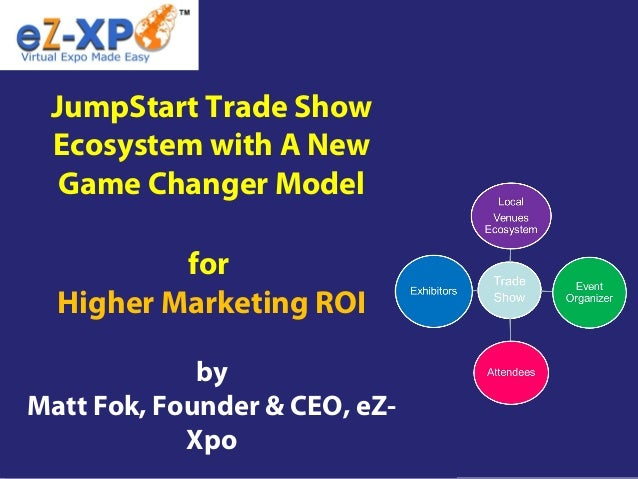 JumpStart Trade Show Ecosystem with A New Game Changer Model for Higher Marketing ROI by Matt Fok, Founder & CEO, eZ- Xpo