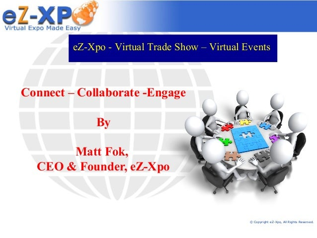 eZ-Xpo - Virtual Trade Show – Virtual EventsConnect – Collaborate -Engage              By       Matt Fok,  CEO & Founder, ...
