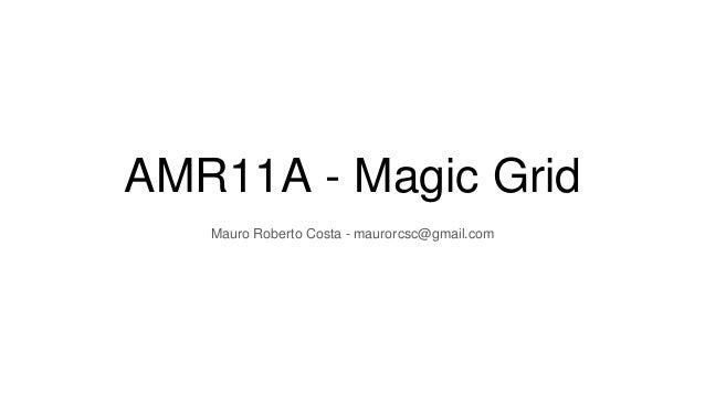 AMR11A - Magic Grid Mauro Roberto Costa - maurorcsc@gmail.com