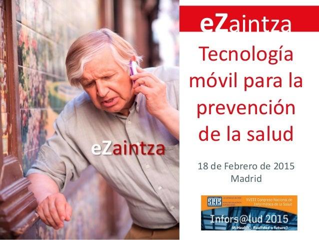 eZaintza Tecnología móvil para la prevención de la salud 18 de Febrero de 2015 Madrid