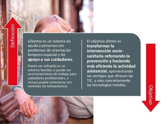 eZaintza: ayuda a personas con problemas de orientación temporo-espacial, y apoyo a los cuidadores. Slide 3