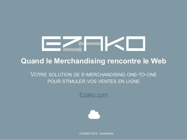 Quand le Merchandising rencontre le Web VOTRE SOLUTION DE E-MERCHANDISING ONE-TO-ONE POUR STIMULER VOS VENTES EN LIGNE Eza...