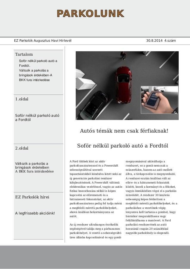 PARKOLUNK EZ Parkolók Augusztus Havi Hirlevél 30.8.2014 4.szám Tartalom 1.oldal Soför nélkül parkoló autó a Fordtól 2.olda...