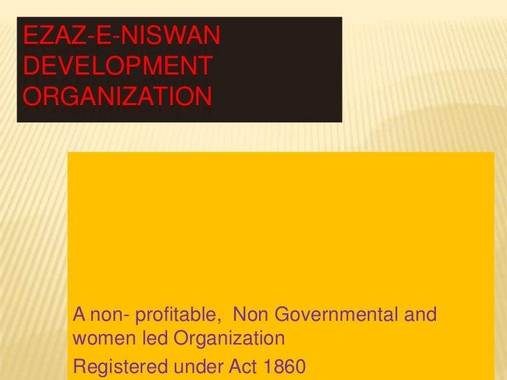 EZAZ-E-NISWANDEVELOPMENTORGANIZATION   A non- profitable, Non Governmental and   women led Organization   Registered under...