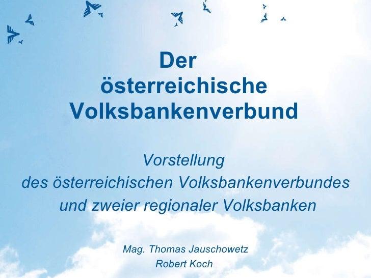 Der  österreichische Volksbankenverbund Vorstellung  des österreichischen Volksbankenverbundes und zweier regionaler Volks...