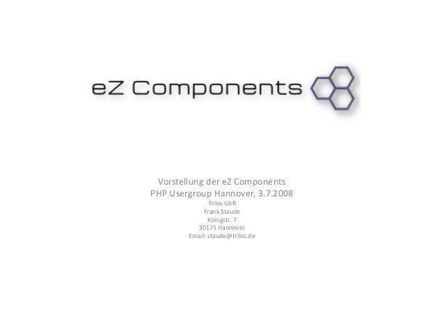 Vorstellung der eZ Components  PHP Usergroup Hannover, 3.7.2008  Trilos GbR  Frank Staude  Königstr. 7  30175 Hannover  Em...