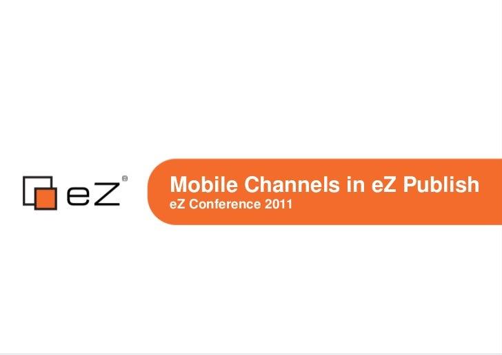 Mobile Channels in eZ Publish<br />eZ Conference 2011<br />