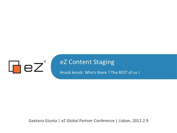 eZ Content Staging <ul>Knock knock. Who's there ? The REST of us ! </ul>Gaetano Giunta | eZ Global Partner Conference | Li...