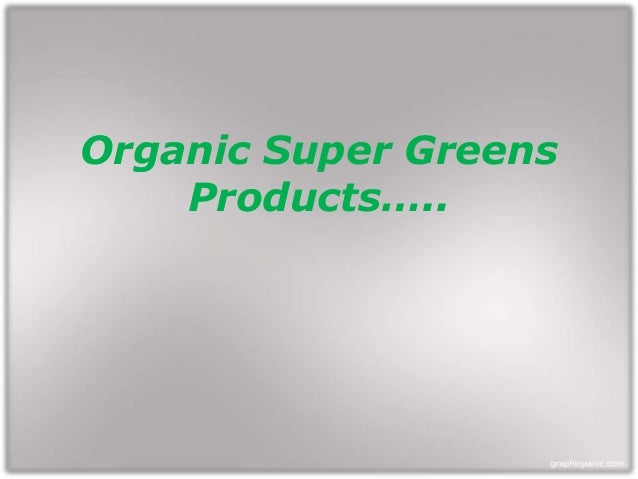 Organic Super Greens    Products…..
