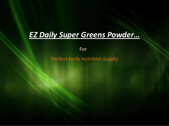 EZ Daily Super Greens Powder…                 For     Perfect body nutrition supply