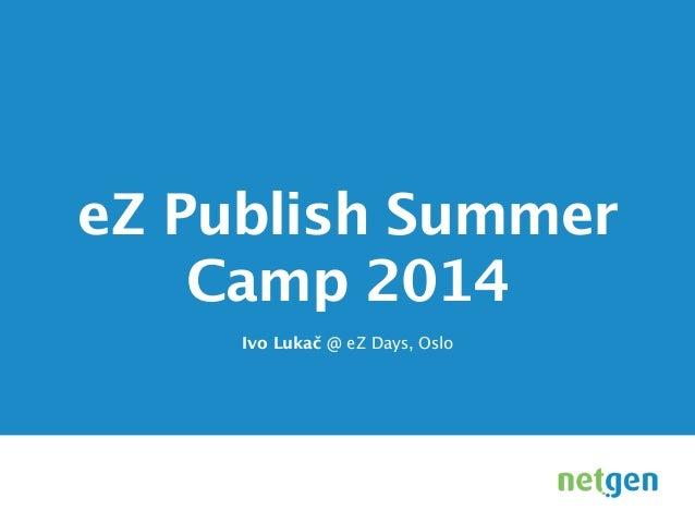 eZ Publish Summer Camp 2014 Ivo Lukač @ eZ Days, Oslo !