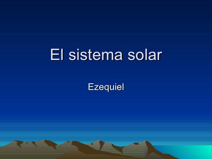El sistema solar Ezequiel