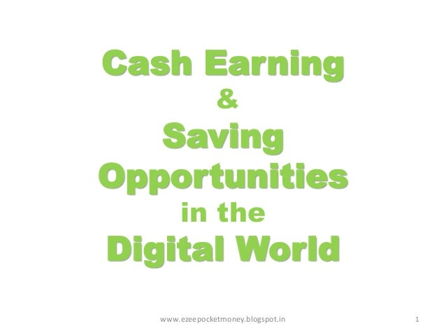 Cash Earning & Saving Opportunities in the Digital World 1www.ezeepocketmoney.blogspot.in