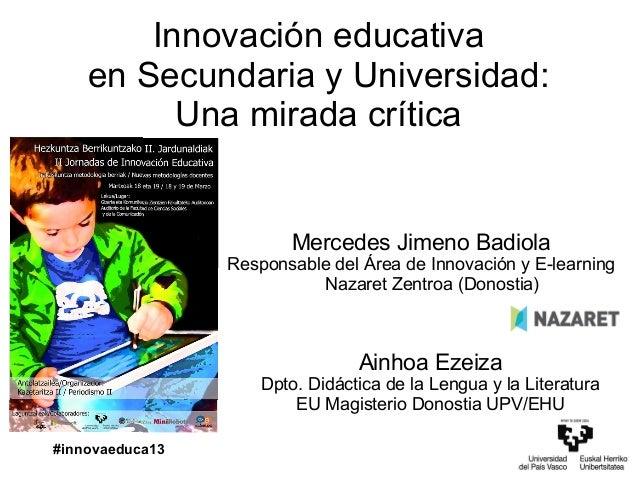 Innovación educativa    en Secundaria y Universidad:          Una mirada crítica                         Mercedes Jimeno B...