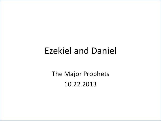 Ezekiel and Daniel The Major Prophets 10.22.2013