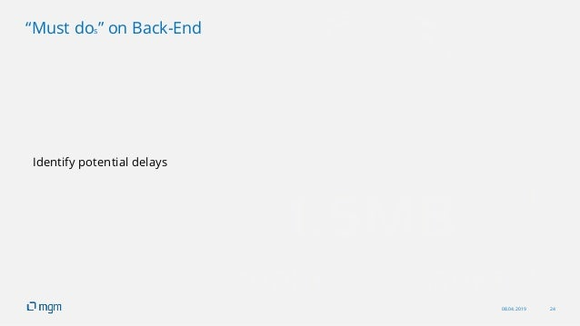 """08.04.2019 24 """"Must dos"""" on Back-End Identify potential delays"""