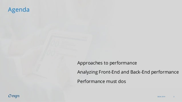 08.04.2019 3 Agenda Approaches to performance Analyzing Front-End and Back-End performance Performance must dos