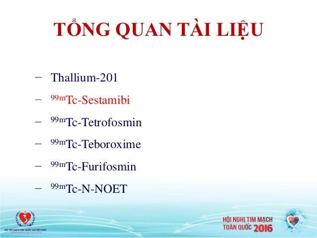 TỔNG QUAN TÀI LIỆU − Thallium-201 − 99mTc-Sestamibi − 99mTc-Tetrofosmin − 99mTc-Teboroxime − 99mTc-Furifosmin − 99mTc-N-NO...