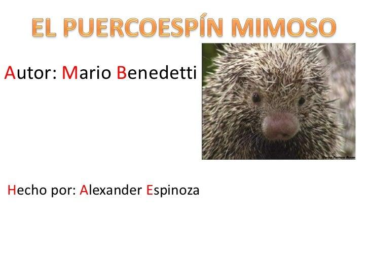 EL PUERCOESPÍN MIMOSO<br />Autor: Mario Benedetti<br />Hecho por: Alexander Espinoza<br />