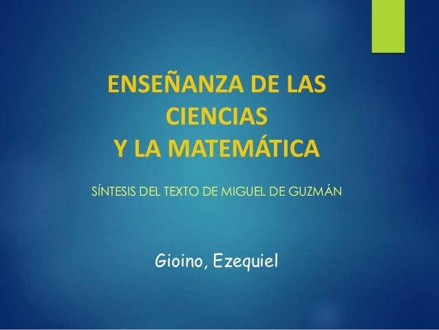 SÍNTESIS DEL TEXTO DE MIGUEL DE GUZMÁN Gioino, Ezequiel