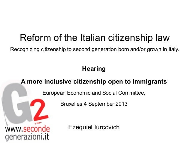 Reform of the Italian citizenship law Recognizing citizenship to second generation born and/or grown in Italy.  Hearing A ...