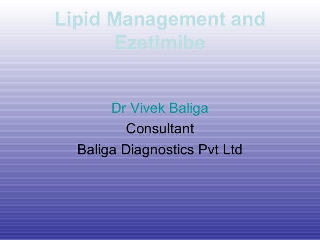 Lipid Management and Ezetimibe Dr Vivek Baliga Consultant Baliga Diagnostics Pvt Ltd