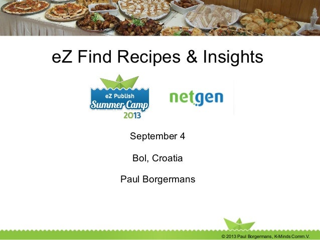 © 2013 Paul Borgermans, K-Minds Comm.V. eZ Find Recipes & Insights September 4 Bol, Croatia Paul Borgermans