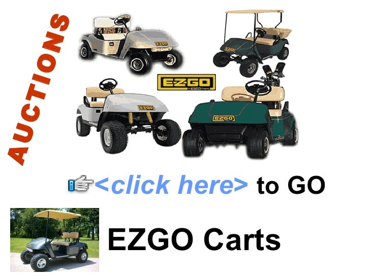 EZGO Carts < click here >   to   GO AUCTIONS