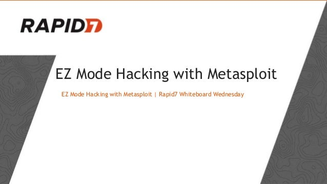 EZ Mode Hacking with Metasploit EZ Mode Hacking with Metasploit | Rapid7 Whiteboard Wednesday