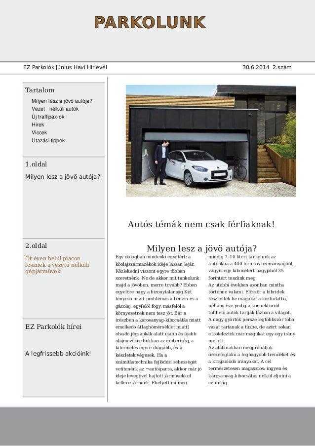PARKOLUNK EZ Parkolók Június Havi Hirlevél 30.6.2014 2.szám Tartalom 1.oldal Milyen lesz a jövö autója? 2.oldal Öt éven be...