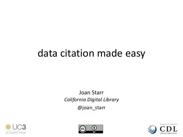 data citation made easy                Joan Starr     California Digital Library           @joan_starr      Data Curation ...