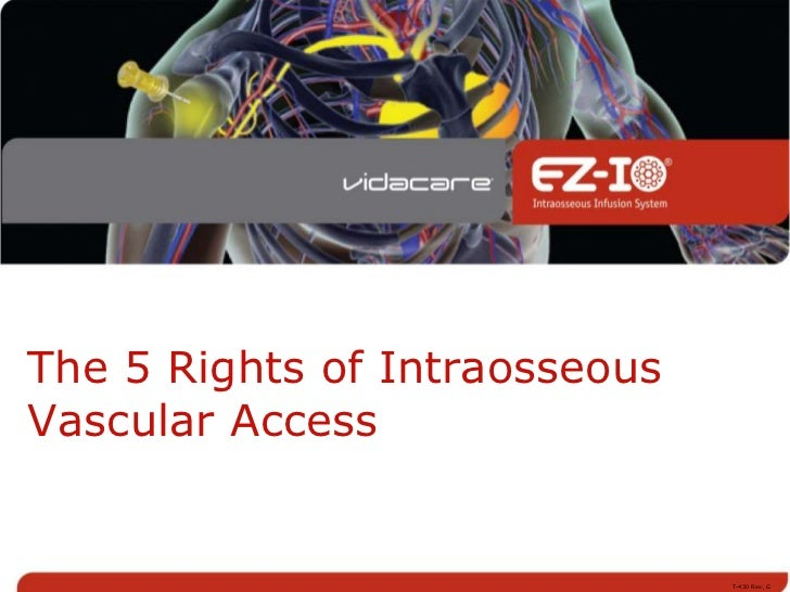 The 5 Rights of IntraosseousVascular Access                               T-430 Rev, G